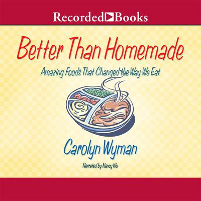 Better Than Homemade: Amazing Foods That Changed the Way We Eat Audiobook, by Carolyn Wyman