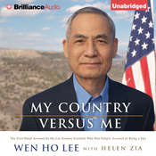 My Country Versus Me: The First-Hand Account by the Los Alamos Scientist Who Was Falsely Accused of Being a Spy Audiobook, by Wen Ho Lee, Helen Zia