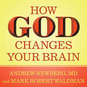 How God Changes Your Brain: Breakthrough Findings from a Leading Neuroscientist, by Andrew Newberg, Mark Robert Waldman