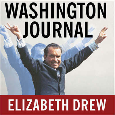 Washington Journal: Reporting Watergate and Richard Nixons Downfall Audiobook, by Elizabeth Drew