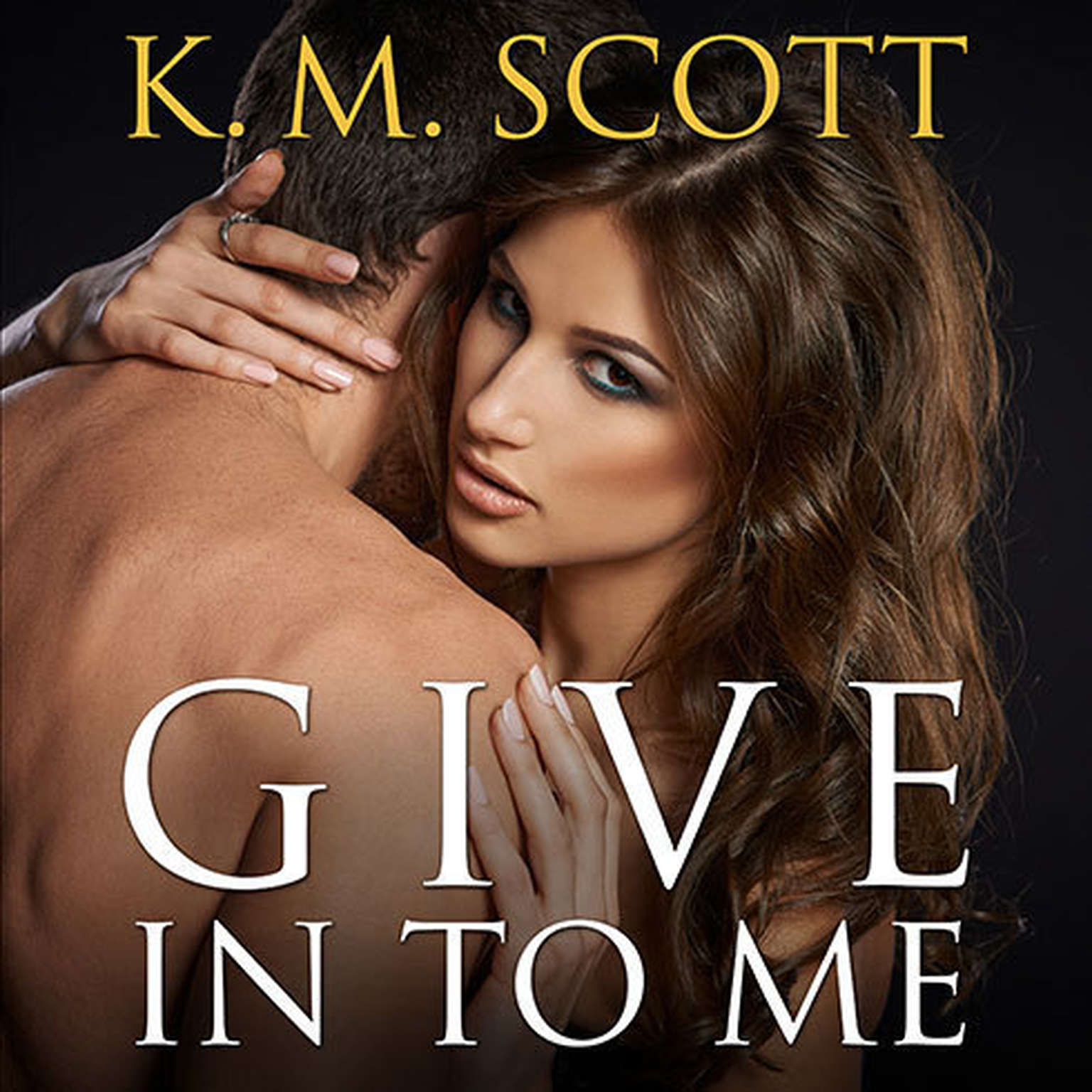 Printable Give In to Me Audiobook Cover Art