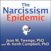 The Narcissism Epidemic: Living in the Age of Entitlement Audiobook, by Jean M.  Twenge