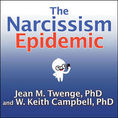 The Narcissism Epidemic: Living in the Age of Entitlement Audiobook, by Jean M.  Twenge, W. Keith  Campbell