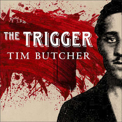 The Trigger: Hunting the Assassin Who Brought the World to War Audiobook, by Tim Butcher