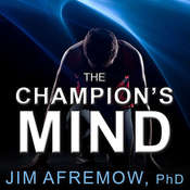 The Champion's Mind: How Great Athletes Think, Train, and Thrive Audiobook, by PhD Afremow