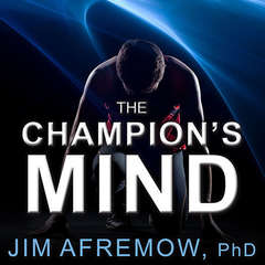 The Champions Mind: How Great Athletes Think, Train, and Thrive Audiobook, by PhD Afremow