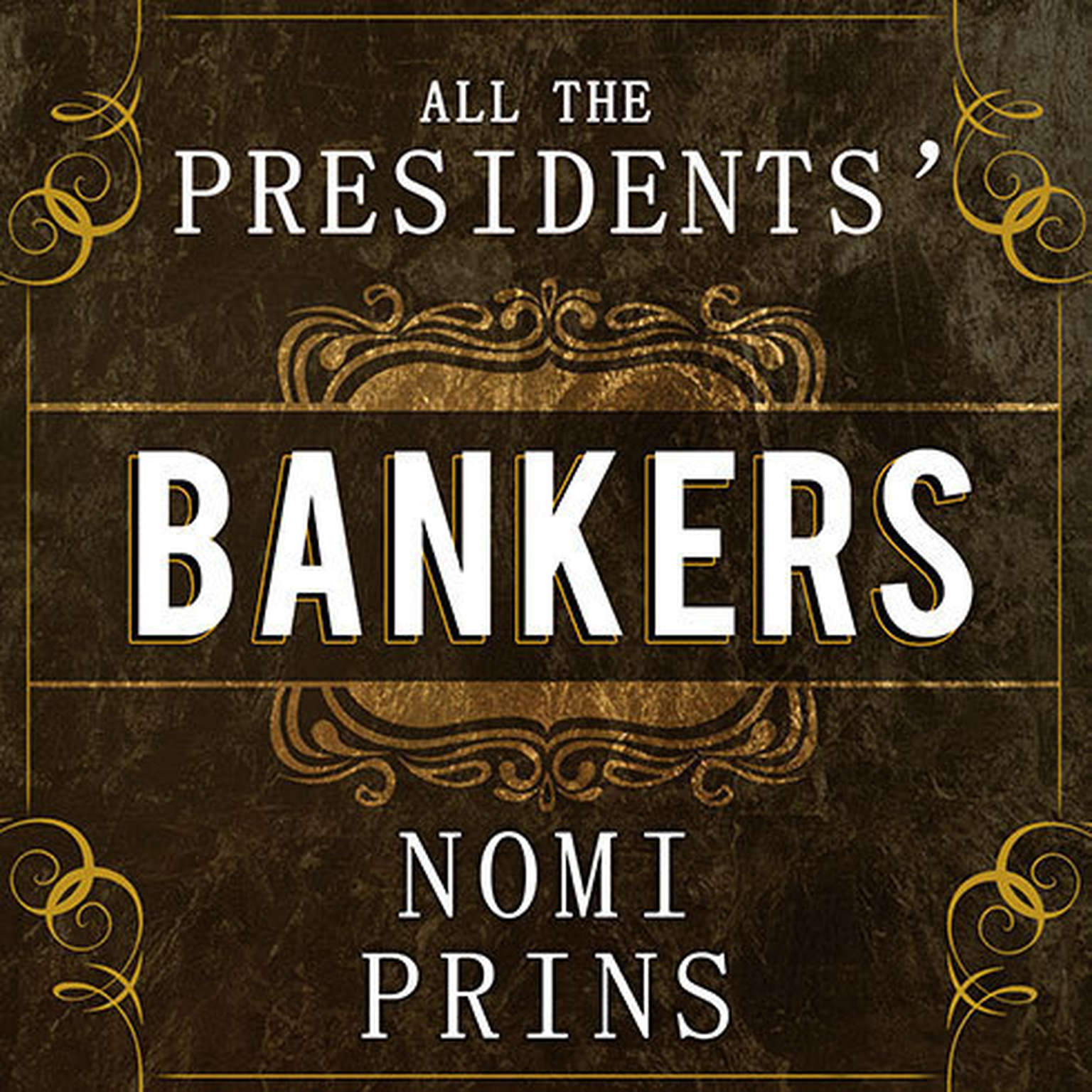 Printable All the Presidents' Bankers: The Hidden Alliances That Drive American Power Audiobook Cover Art