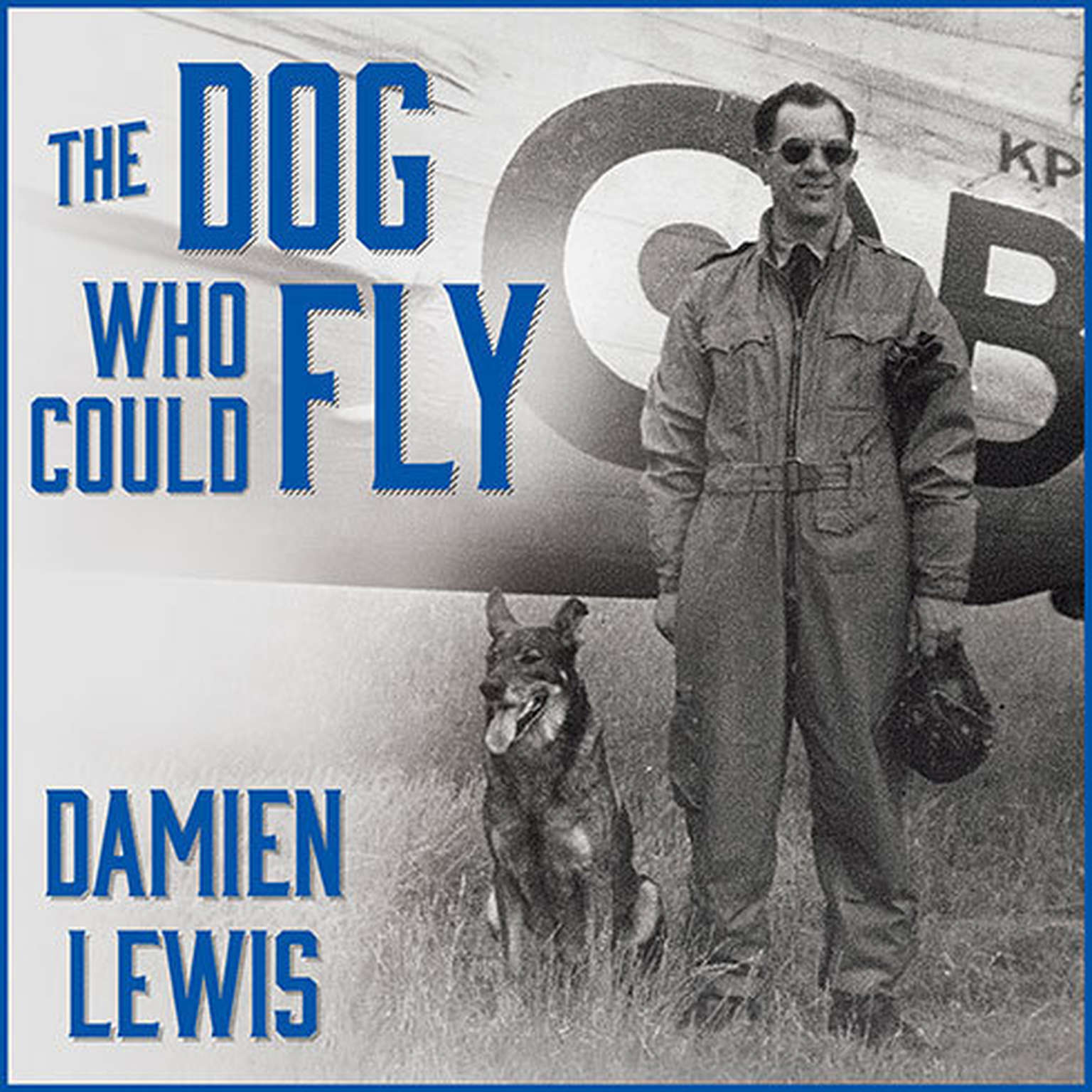 Printable The Dog Who Could Fly: The Incredible True Story of a WWII Airman and the Four-legged Hero Who Flew at His Side Audiobook Cover Art