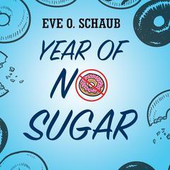 Year of No Sugar: A Memoir Audiobook, by Eve O. Schaub