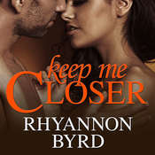 Keep Me Closer Audiobook, by Rhyannon Byrd