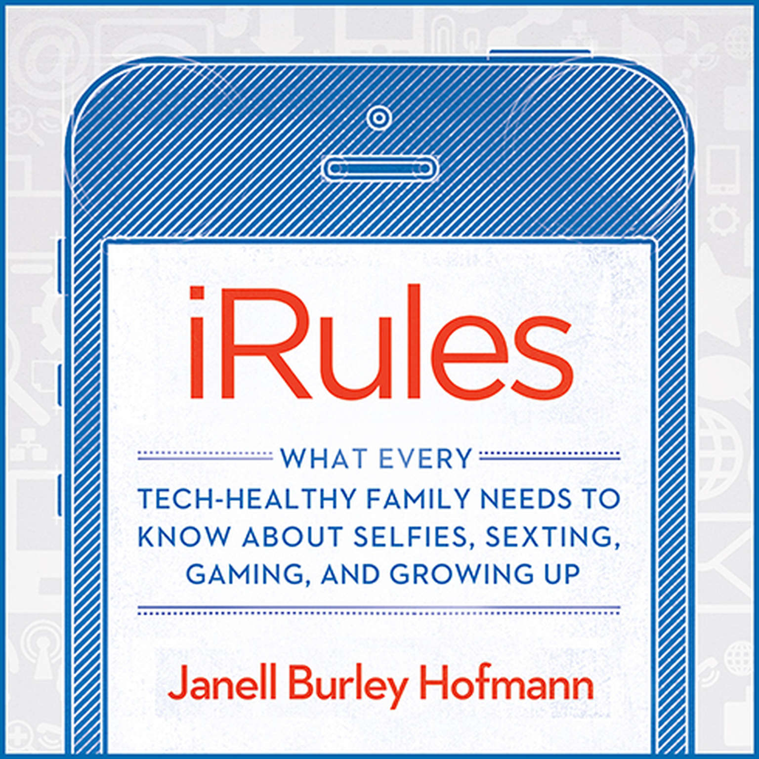 Printable iRules: What Every Tech-healthy Family Needs to Know About Selfies, Sexting, Gaming, and Growing Up Audiobook Cover Art