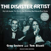 The Disaster Artist: My Life Inside The Room, the Greatest Bad Movie Ever Made, by Greg Sestero, Tom Bissell