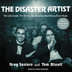 The Disaster Artist: My Life Inside The Room, the Greatest Bad Movie Ever Made Audiobook, by Tom Bissell, Greg Sestero
