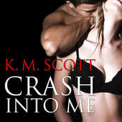 Crash Into Me Audiobook, by K. M. Scott