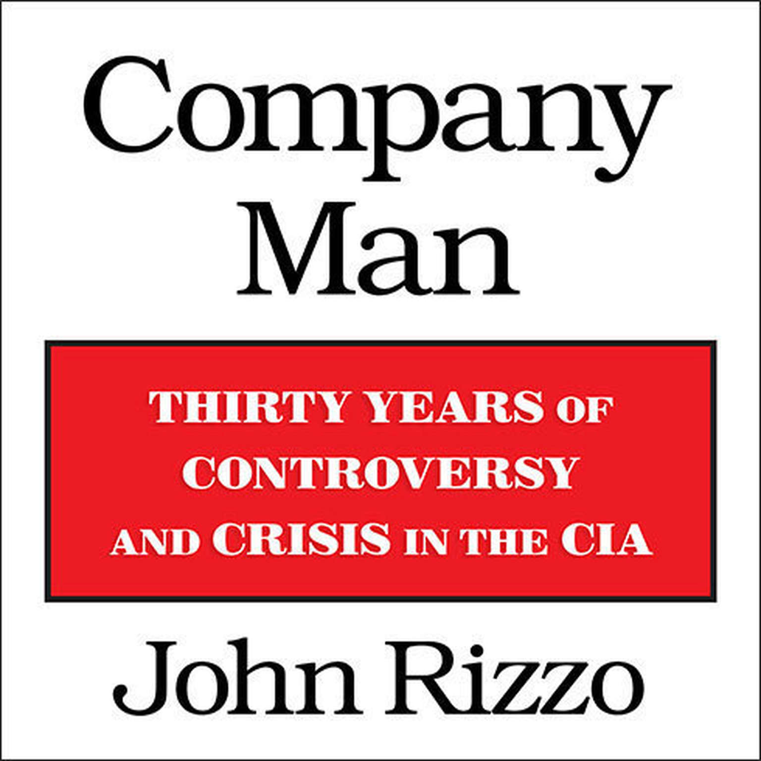 Printable Company Man: Thirty Years of Controversy and Crisis in the CIA Audiobook Cover Art