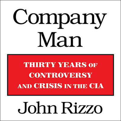 Company Man: Thirty Years of Controversy and Crisis in the CIA Audiobook, by John Rizzo