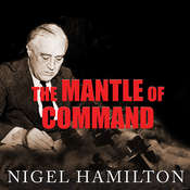 The Mantle of Command: FDR at War, 1941-1942 Audiobook, by Nigel Hamilton