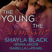 The Young and the Submissive Audiobook, by Shayla Black, Jenna Jacob, Isabella LaPearl