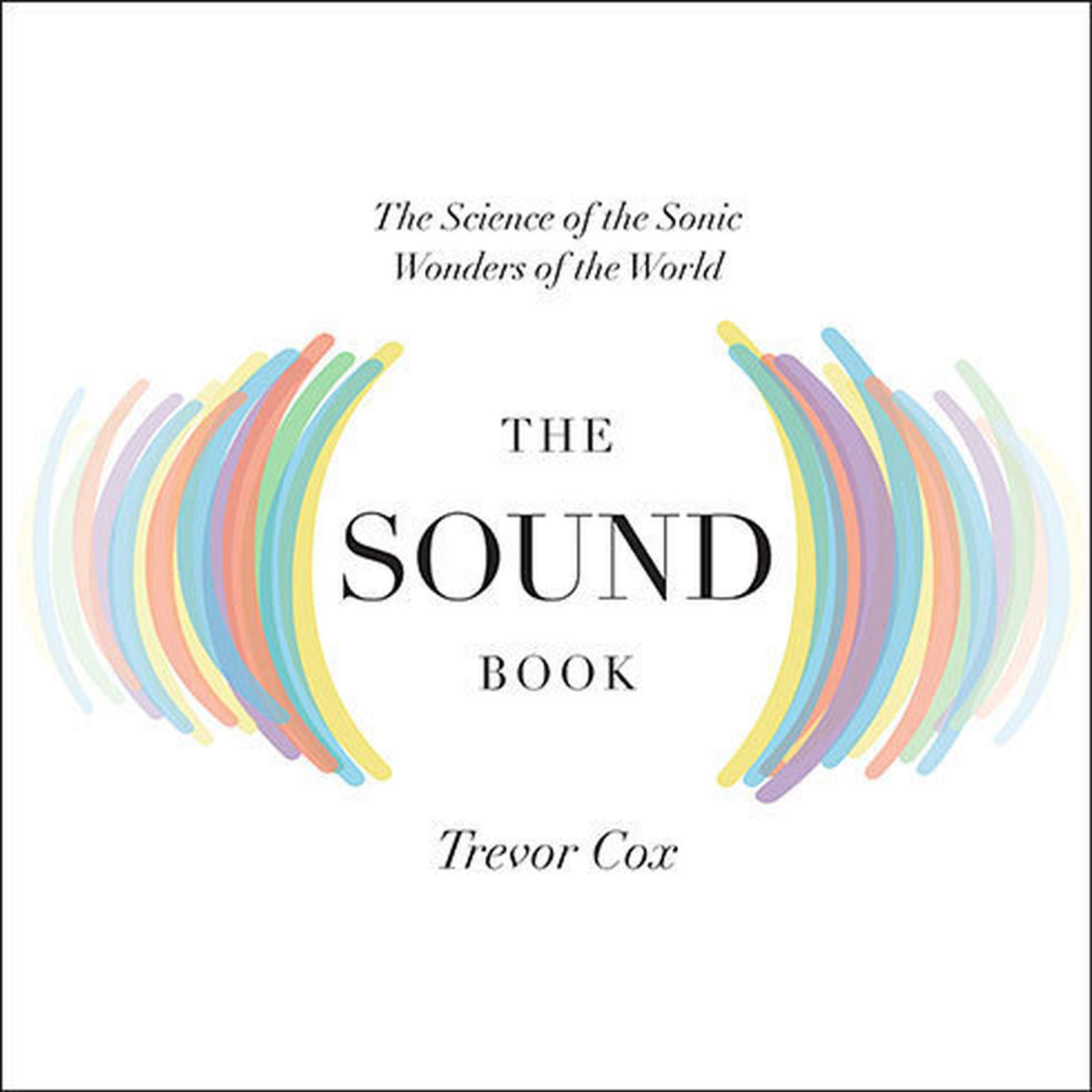 Printable The Sound Book: The Science of the Sonic Wonders of the World Audiobook Cover Art