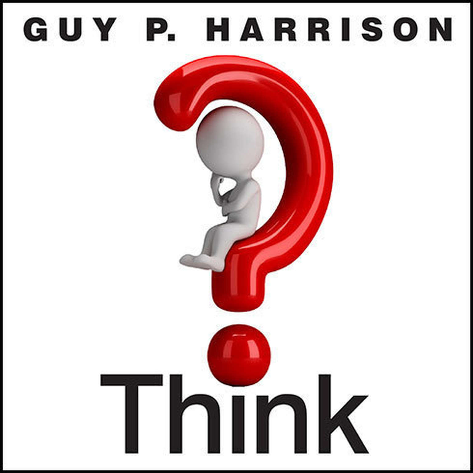 Printable Think: Why You Should Question Everything Audiobook Cover Art
