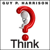Think: Why You Should Question Everything, by Guy P. Harrison