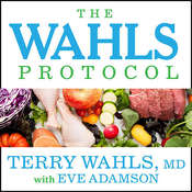 The Wahls Protocol: How I Beat Progressive MS Using Paleo Principles and Functional Medicine, by Terry Wahls