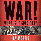 War! What Is It Good For?: Conflict and the Progress of Civilization from Primates to Robots Audiobook, by Ian Morris
