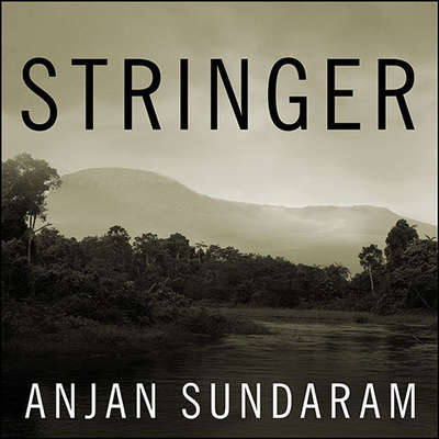 Stringer: A Reporters Journey in the Congo Audiobook, by Anjan Sundaram
