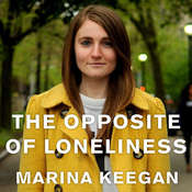 The Opposite of Loneliness: Essays and Stories Audiobook, by Marina Keegan