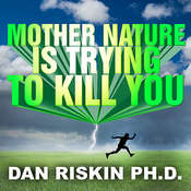 Mother Nature Is Trying to Kill You: A Lively Tour Through the Dark Side of the Natural World Audiobook, by Dan Riskin