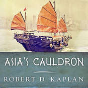 Asias Cauldron: The South China Sea and the End of a Stable Pacific Audiobook, by Robert D. Kaplan