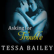 Asking for Trouble Audiobook, by Tessa Bailey