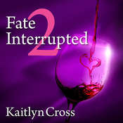 Fate Interrupted 2 Audiobook, by Kaitlyn Cross