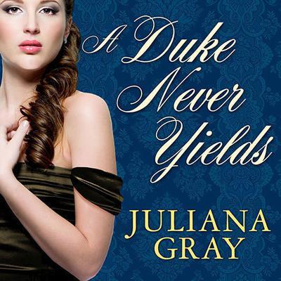 A Duke Never Yields Audiobook, by Juliana Gray