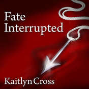 Fate Interrupted Audiobook, by Kaitlyn Cross