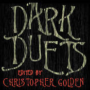 Dark Duets: All-New Tales of Horror and Dark Fantasy, by Christopher Golden