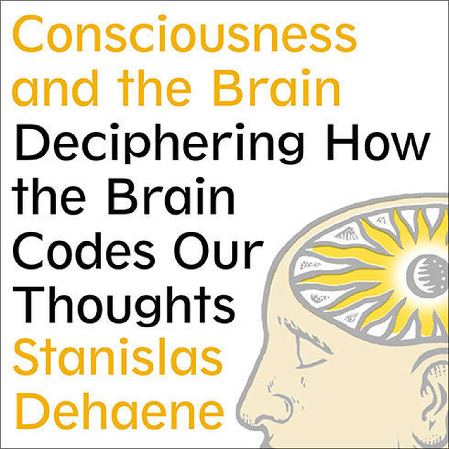 Printable Consciousness and the Brain: Deciphering How the Brain Codes Our Thoughts Audiobook Cover Art
