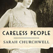 Careless People: Murder, Mayhem, and the Invention of The Great Gatsby Audiobook, by Sarah Churchwell