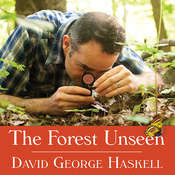 The Forest Unseen: A Years Watch in Nature Audiobook, by David George Haskell