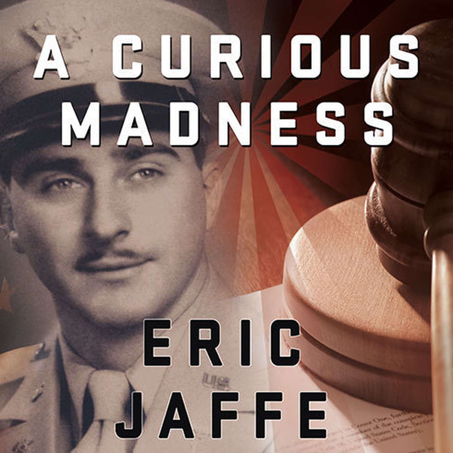 Printable A Curious Madness: An American Combat Psychiatrist, a Japanese War Crimes Suspect, and an Unsolved Mystery from World War II Audiobook Cover Art