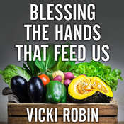 Blessing the Hands That Feed Us: What Eating Closer to Home Can Teach Us About Food, Community, and Our Place on Earth, by Vicki Robin