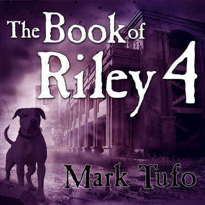 The Book of Riley 4: A Zombie Tale Audiobook, by Mark Tufo