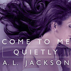 Come to Me Quietly Audiobook, by A.L. Jackson