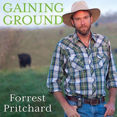 Gaining Ground: A Story of Farmers Markets, Local Food, and Saving the Family Farm Audiobook, by Forrest Pritchard