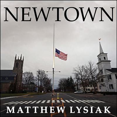 Newtown: An American Tragedy Audiobook, by Matthew  Lysiak