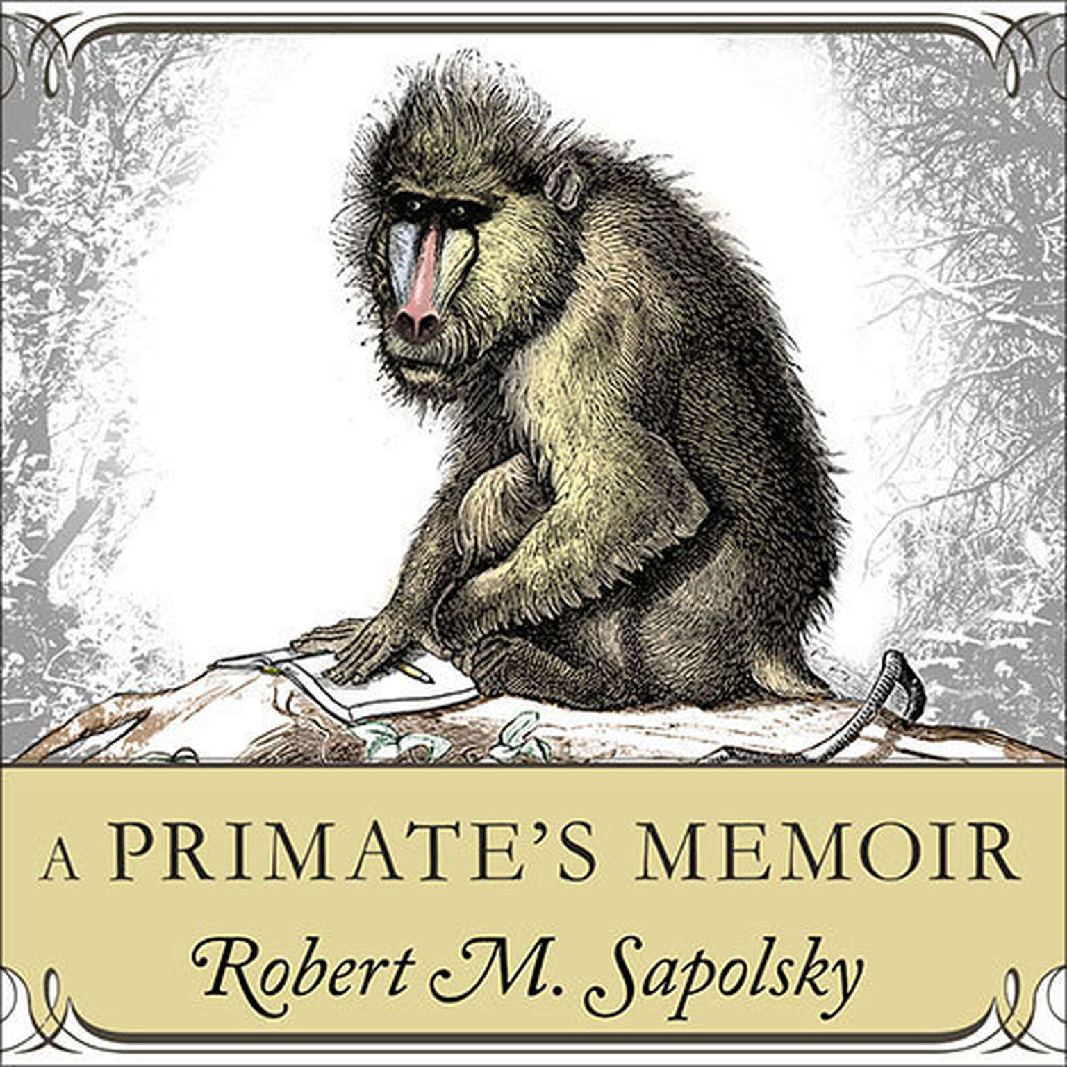 Printable A Primate's Memoir: A Neuroscientist's Unconventional Life Among the Baboons Audiobook Cover Art