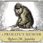 A Primates Memoir: A Neuroscientist's Unconventional Life Among the Baboons Audiobook, by Robert M. Sapolsky