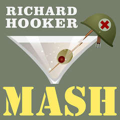 MASH: A Novel About Three Army Doctors Audiobook, by Richard Hooker
