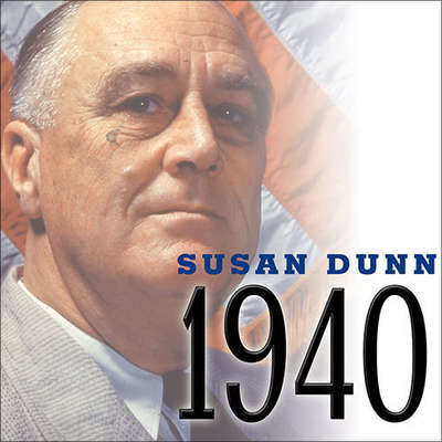 1940: FDR, Willkie, Lindbergh, Hitler---the Election Amid the Storm Audiobook, by Susan Dunn