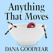 Anything That Moves: Renegade Chefs, Fearless Eaters, and the Making of a New American Food Culture Audiobook, by Dana Goodyear